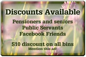 Discounts available for Pensioners, seniors, public servants and Facebook friends. $10 discount on all bins! Just mention this ad.